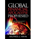 Global Financial Apocalypse Prophesied: Preserving True Riches in an Age of Deception and Trouble