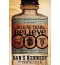 Making Them Believe: How One of America's Legendary Rogues Marketed ''The Goat Testicles Solution'' and Made Millions