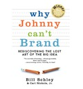 Why Johnny Can't Brand: Rediscovering the Lost Art of the Big Idea