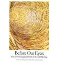 Before Our Eyes: Inside the Changing World of Book Publishing