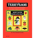 Terygami, 15 Cloth Toy and Ornament Projects for Crafters, Teachers, and Children
