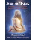 Sublime Union: A Woman's Sexual Odyssey Guided by Mary Magdalene (Book Two of the Magdalene Teachings)