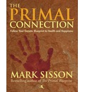 Primal Connection: Follow Your Genetic Blueprint to Health & Happiness