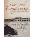 Love and Pomegranates: Artists and Wayfarers on Iran