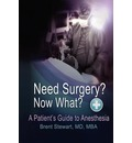 Need Surgery? Now What? a Patient's Guide to Anesthesia