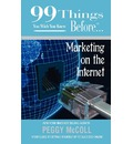99 Things You Wish You Knew Before Marketing on the Internet