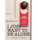 I Just Want to Be Alone