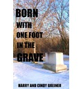 Born with One Foot in the Grave