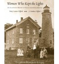 Women Who Kept the Lights: An Illustrated History of Female Lighthouse Keepers, 3rd Edition