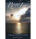 Bright Light: A Lifetime of Seeing God at Work