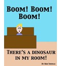 Boom! Boom! Boom! There's a Dinosaur in My Room!