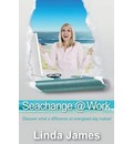 Seachange @ Work: Discover What a Difference an Energised Day Makes!