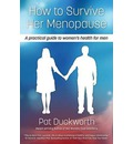 How to Survive Her Menopause: A Practical Guide to Women's Health for Men