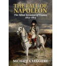 The Fall of Napoleon: Volume 1, the Allied Invasion of France, 1813-1814: Volume 1