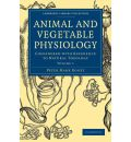 Animal and Vegetable Physiology 2 Volume Paperback Set: Considered with Reference to Natural Theology