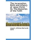 The Incarnation, Birth and Infancy of Jesus Christ Or, the Mysteries of the Faith