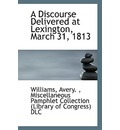 A Discourse Delivered at Lexington, March 31, 1813