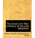 The Great Civil War: A History of the Late Rebellion: