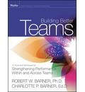Building Better Teams: 70 Tools and Techniques for Strengthening Performance Within and Across Teams