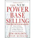 The New Power Base Selling: Master The Politics, Create Unexpected Value and Higher Margins, and Outsmart the Competition