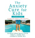 The Anxiety Cure for Kids: A Guide for Parents