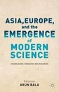Asia, Europe, and the Emergence of Modern Science: Knowledge Crossing Boundaries