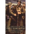 The Origins of the First World War: Controversies and Consensus