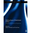 Making Sense of Mediatized Politics: Theoretical and Empirical Perspectives