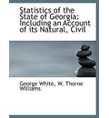 Statistics of the State of Georgia: Including an Account of Its Natural, Civil