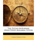 The Estivo-Autumnal (Remittent) Malarial Fevers