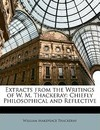 Extracts from the Writings of W. M. Thackeray: Chiefly Philosophical and Reflective
