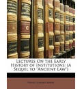 """Lectures on the Early History of Institutions: (A Sequel to """"Ancient Law"""")"""