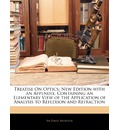 Treatise on Optics: New Edition with an Appendix, Containing an Elementary View of the Application of Analysis to Reflexion and Refraction