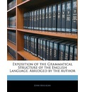 Exposition of the Grammatical Structure of the English Language. Abridged by the Author