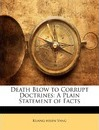 Death Blow to Corrupt Doctrines: A Plain Statement of Facts