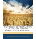First Report of the Directors of the State Forestry Commission of Michigan ...