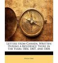 Letters from Canada, Written During a Residence There in the Years 1806, 1807, and 1808