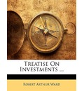 Treatise on Investments ...