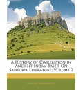 A History of Civilization in Ancient India: Based on Sanscrit Literature, Volume 2
