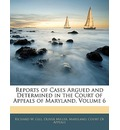 Reports of Cases Argued and Determined in the Court of Appeals of Maryland, Volume 6
