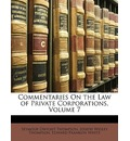 Commentaries on the Law of Private Corporations, Volume 7