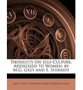 Thoughts on Self-Culture, Addressed to Women, by M.G. Grey and E. Shirreff