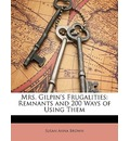 Mrs. Gilpin's Frugalities: Remnants and 200 Ways of Using Them