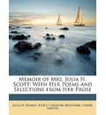 Memoir of Mrs. Julia H. Scott: With Her Poems and Selections from Her Prose