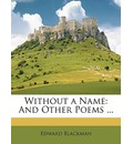 Without a Name: And Other Poems ...
