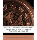 Publications of the Modern Language Association of America, Volume 15