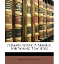 Primary Work: A Manual for Young Teachers