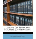 Lessons on Form, for Teachers [Of Geometry].