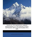 Tour of the American Library Association to the Pacific Coast, September 30th to November 4th, 1891