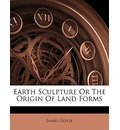 Earth Sculpture or the Origin of Land Forms